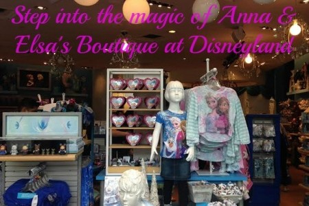Anna & Elsa's Boutique at Disneyland – An Enchanted Experience!