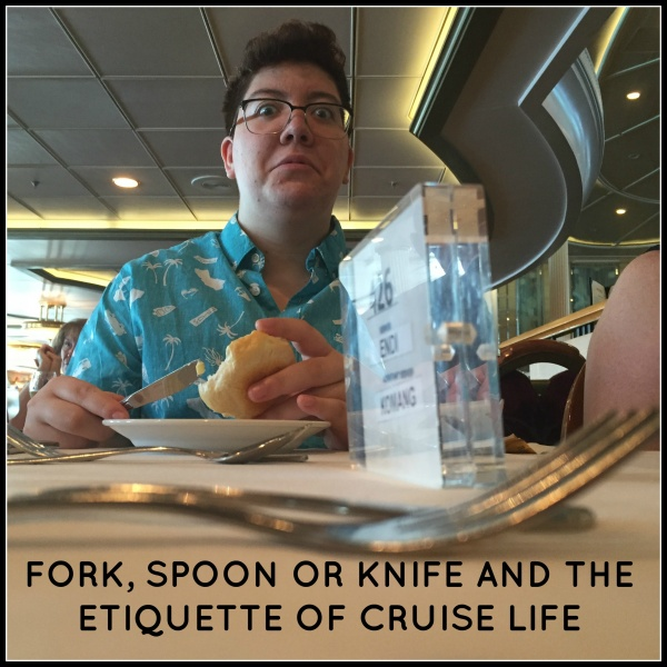 FORK, SPOON OR KNIFE AND THE ETIQUETTE OF CRUISE LIFE