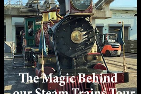 The Magic Behind our Steam Trains tour at Walt Disney World