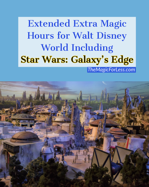 Extended Extra Magic Hours for Walt Disney World including Star Wars: Galaxy's Edge