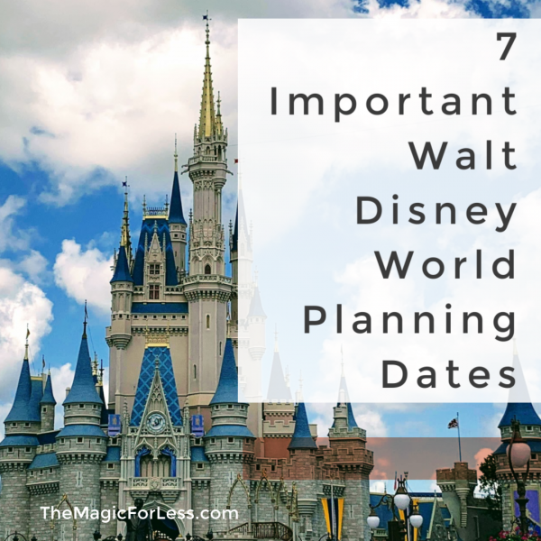 7 Can't Miss Important Disney World Vacation Planning Dates