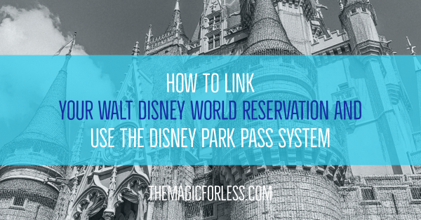 How to Link your Walt Disney World Reservation and Use the New Park Pass System