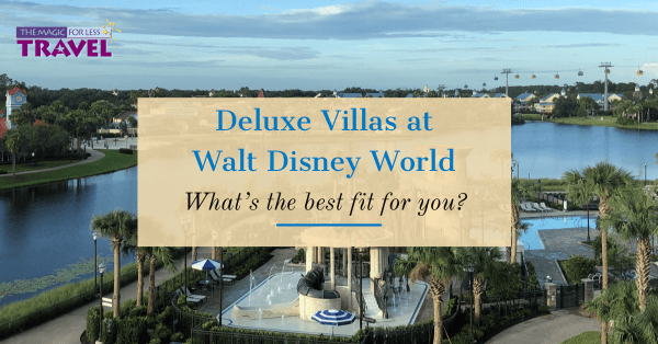 Disney Deluxe Villas – Finding the Best Fit for You